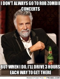 frabz-I-dont-always-go-to-rob-zombie-concerts-but-when-i-do-ill-drive--eb8448