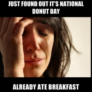 just-found-out-its-national-donut-day-already-ate-breakfast