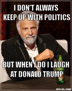 the-most-interesting-man-in-the-world-meme-generator-i-don-t-always-keep-up-with-politics-but-when-i-do-i-laugh-at-donald-trump-d41d8c
